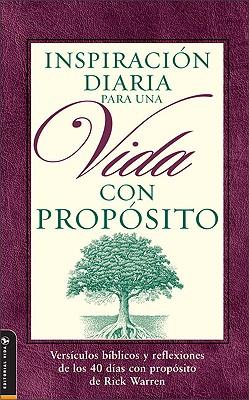 Inspiracion Diaria Para Una Vida Con Proposito: Versiculos Biblicos y Reflexiones de Los 40 Dias Con Proposito de Rick Warren - Warren, Rick, D.Min.