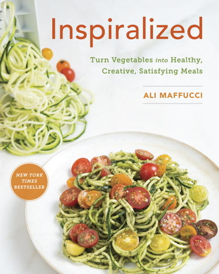 Inspiralized: Turn Vegetables Into Healthy, Creative, Satisfying Meals - Maffucci, Ali