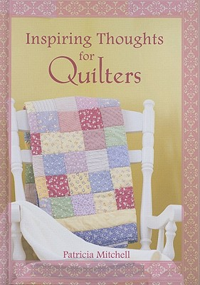 Inspiring Thoughts for Quilters - Mitchell, Patricia