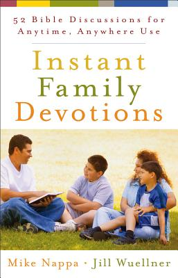 Instant Family Devotions: 52 Bible Discussions for Anytime, Anywhere Use - Nappa, Mike