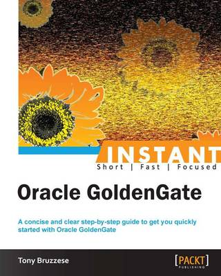 Instant Oracle GoldenGate - Bruzzese, Tony