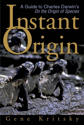 Instant Origin: A Guide to Charles Darwin's on the Origin of Species - Kritsky, Gene, Ph.D.