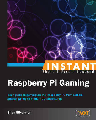 Instant Raspberry Pi Gaming - Silverman, Shea