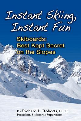 Instant Skiing, Instant Fun - Roberts, Richard Lee