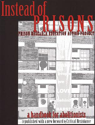 Instead of Prisons: A Handbook for Abolitionists - Prison Research Education Action (Editor)
