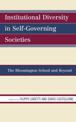 Institutional Diversity in Self-Governing Societies: The Bloomington School and Beyond - Sabetti, Filippo (Editor), and Castiglione, Dario (Editor)