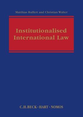 Institutionalised International Law - Walter, Christian, and Ruffert, Matthias