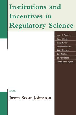 Institutions and Incentives in Regulatory Science - Johnston, Jason Scott (Editor)