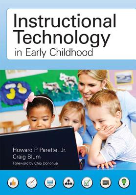 Instructional Technology in Early Childhood: Teaching in the Digital Age - Parette, Howard, and Blum, Craig