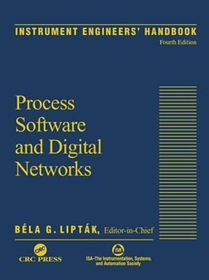 Instrument Engineers' Handbook, Volume 3: Process Software and Digital Networks, Fourth Edition - Lipt K, B La G (Editor), and Eren, Halit (Editor), and Lipt?k, B?la G