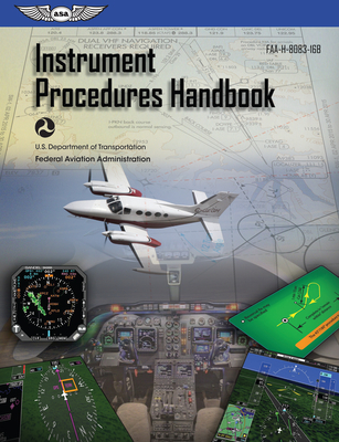 Instrument Procedures Handbook: Asa Faa-H-8083-16b - Federal Aviation Administration (Faa)/Aviation Supplies & Academics (Asa)