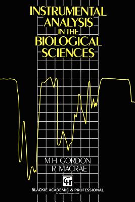 Instrumental Analysis in the Biological Sciences - Gordon, M, and MacRae, R
