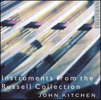 Instruments from the Russell Collection - John Kitchen (harpsichord); John Kitchen (piano); John Kitchen (organ); John Kitchen (clavichord); John Kitchen (spinet);...