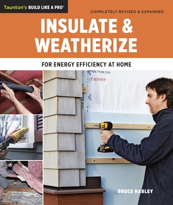 Insulate & Weatherize: For Energy Efficiency at Home - Harley, Bruce