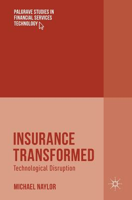 Insurance Transformed: Technological Disruption - Naylor, Michael