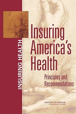 Insuring America's Health: Principles and Recommendations - Institute of Medicine, and Board on Health Care Services, and Committee on the Consequences of Uninsurance