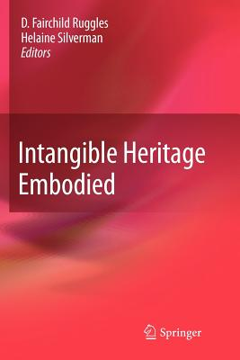Intangible Heritage Embodied - Ruggles, D Fairchild (Editor), and Silverman, Helaine (Editor)