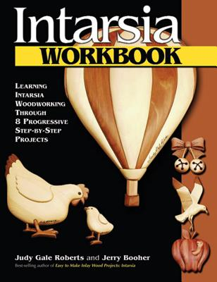 Intarsia Workbook: Learning Intarsia Woodworking Through 8 Progressive Step-By-Step Projects - Roberts, Judy Gale