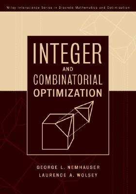 Integer and Combinatorial Optimization - Wolsey, Laurence A, and Nemhauser, George L