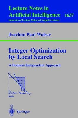 Integer Optimization by Local Search: A Domain-Independent Approach - Kautz, H (Foreword by), and Walser, Joachim P