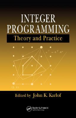 Integer Programming: Theory and Practice - Karlof, John K (Editor)
