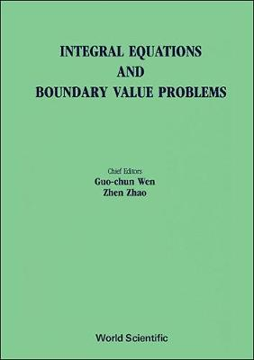 Integral Equations and Boundary Value Problems - Proceedings of the International Conference - Wen, Guo Chun (Editor), and Zhao, Zhen (Editor)