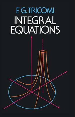 Integral Equations - Tricomi, F G, and Mathematics