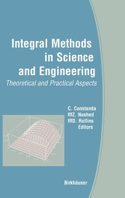 Integral Methods in Science and Engineering: Theoretical and Practical Aspects - Nashed, M Zuhair (Editor)