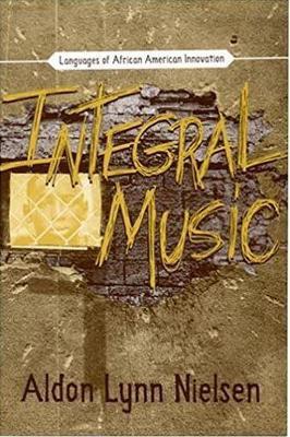 Integral Music: Languages of African-American Innovation - Nielsen, Aldon Lynn