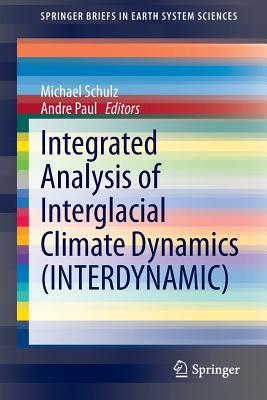 Integrated Analysis of Interglacial Climate Dynamics (Interdynamic) - Schulz, Michael (Editor)