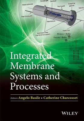 Integrated Membrane Systems and Processes - Basile, Angelo, and Charcosset, Catherine