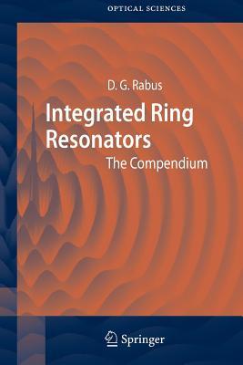 Integrated Ring Resonators: The Compendium - Rabus, Dominik G.
