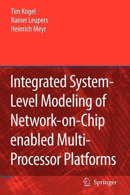 Integrated System-Level Modeling of Network-on-Chip enabled Multi-Processor Platforms - Kogel, Tim, and Leupers, Rainer, and Meyr, Heinrich