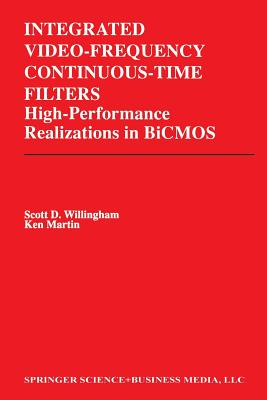 Integrated Video-Frequency Continuous-Time Filters: High-Performance Realizations in BICMOS - Willingham, Scott D, and Martin, Kenneth W