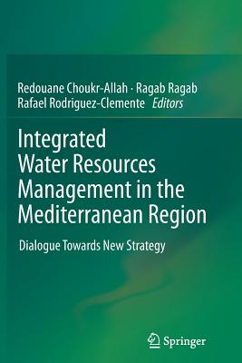 Integrated Water Resources Management in the Mediterranean Region: Dialogue Towards New Strategy - Choukr-Allah, Redouane (Editor), and Ragab, Ragab (Editor), and Rodriguez-Clemente, Rafael (Editor)