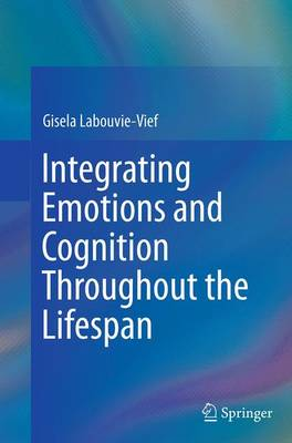 Integrating Emotions and Cognition Throughout the Lifespan - Labouvie-Vief, Gisela