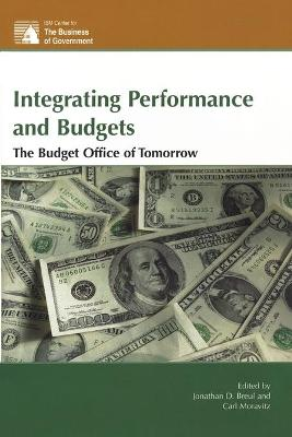 Integrating Performance and Budgets: The Budget Office of Tomorrow - Breul, Jonathan D (Editor)