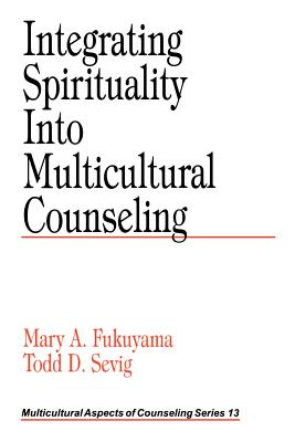 Integrating Spirituality Into Multicultural Counseling - Fukuyama, Mary A, and Sevig, Todd D