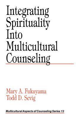 Integrating Spirituality Into Multicultural Counseling - Fukuyama, Mary A, and Sevig, Todd D, and Fukuyama, Maru