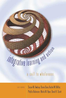 Integrative Learning and Action: A Call to Wholeness - Awbrey, Susan M (Editor), and Dana, Diana (Editor), and Miller, Vachel W (Editor)