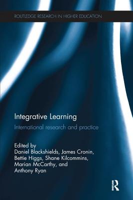 Integrative Learning: International research and practice - Blackshields, Daniel (Editor), and Cronin, James (Editor), and Higgs, Bettie (Editor)