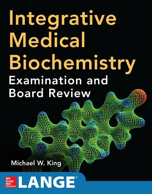 Integrative Medical Biochemistry: Examination and Board Review - King, Michael