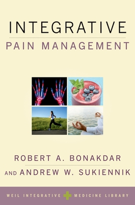 Integrative Pain Management - Bonakdar, Robert A (Editor), and Sukiennik, Andrew W (Editor)