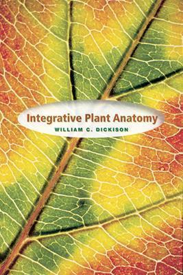 Integrative Plant Anatomy - Dickison, William C