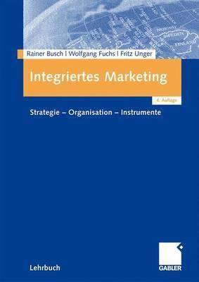 Integriertes Marketing: Strategie - Organisation - Instrumente - Busch, Rainer, and Fuchs, Wolfgang, and Unger, Fritz
