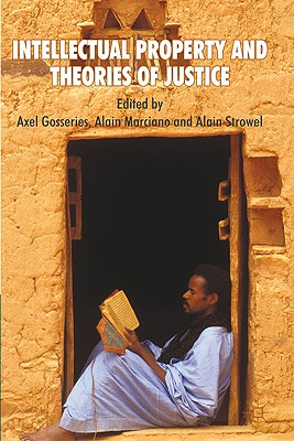 Intellectual Property and Theories of Justice - Gosseries, Axel (Editor), and Marciano, Alain (Editor), and Strowel, Alain (Editor)