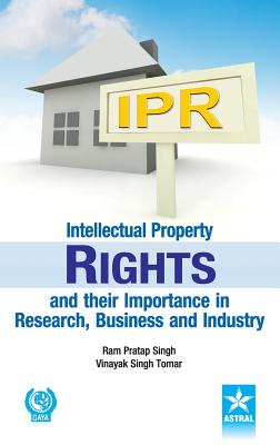 Intellectual Property Rights and Their Importance in Research, Business and Industry - Singh, Ram Pratap & Tomar Vinayak Sin
