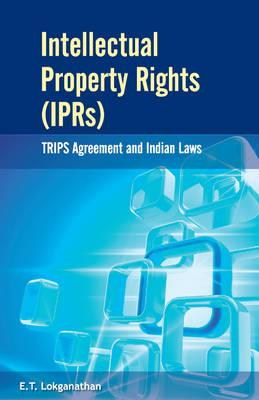 Intellectual Property Rights (Iprs): Trips Agreement and Indian Laws - Lokganathan, E T