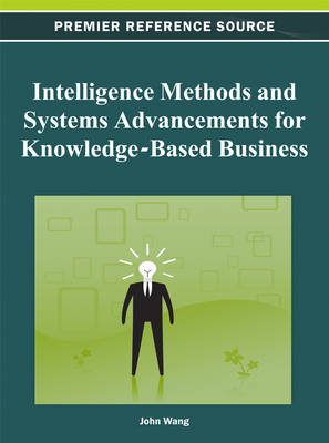 Intelligence Methods and Systems Advancements for Knowledge-Based Business - Wang, John (Editor)