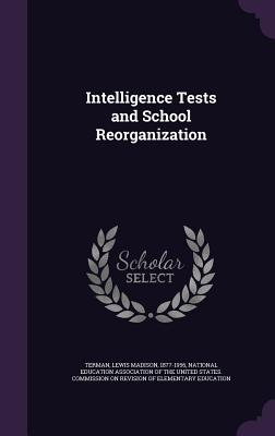 Intelligence Tests and School Reorganization - Terman, Lewis Madison, and National Education Association of the Un (Creator)